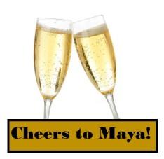 cheers to Maya